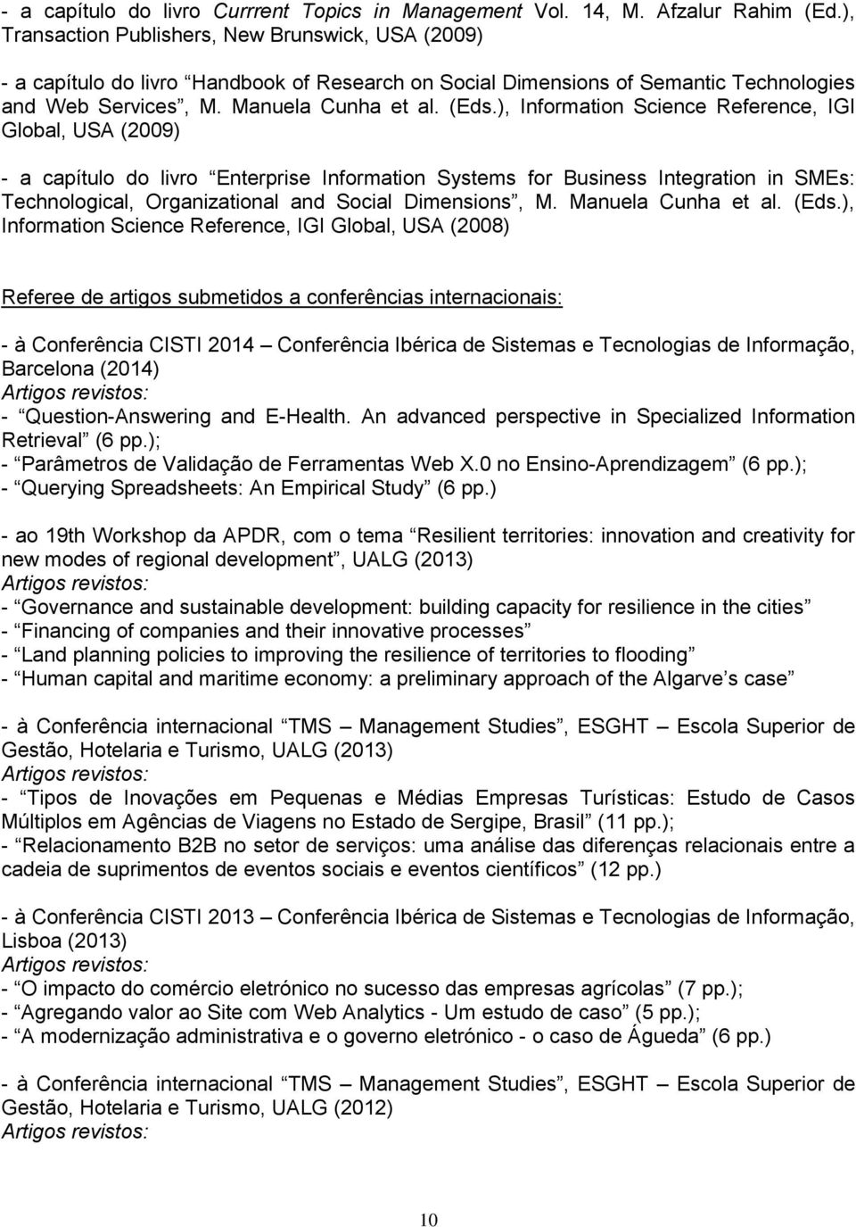 ), Information Science Reference, IGI Global, USA (2009) - a capítulo do livro Enterprise Information Systems for Business Integration in SMEs: Technological, Organizational and Social Dimensions, M.