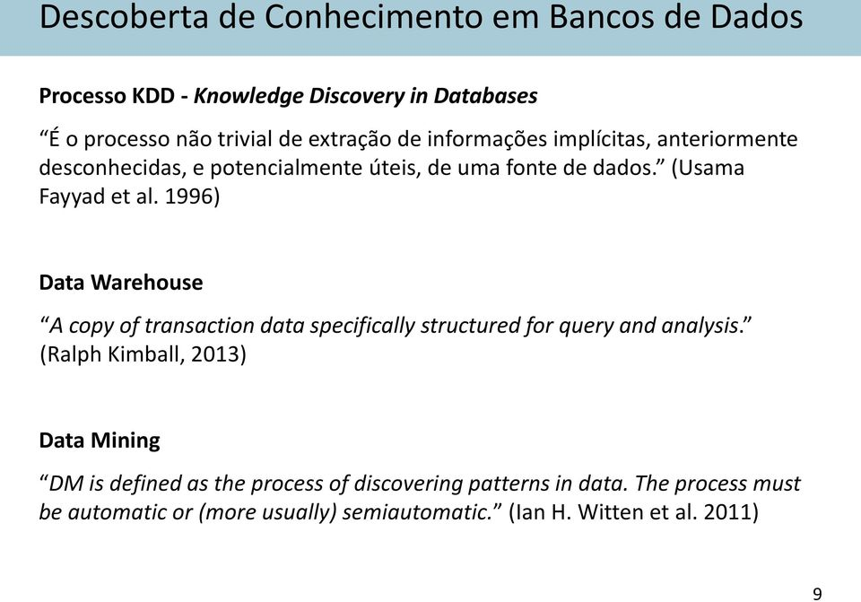 1996) Data Warehouse A copy of transaction data specifically structured for query and analysis.