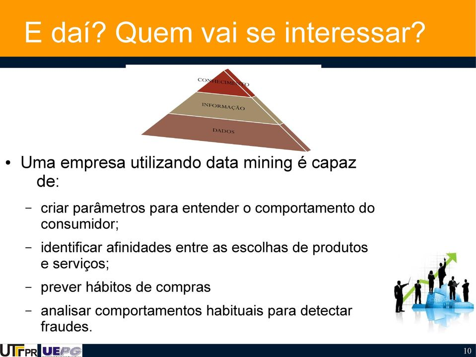entender o comportamento do consumidor; identificar afinidades entre as