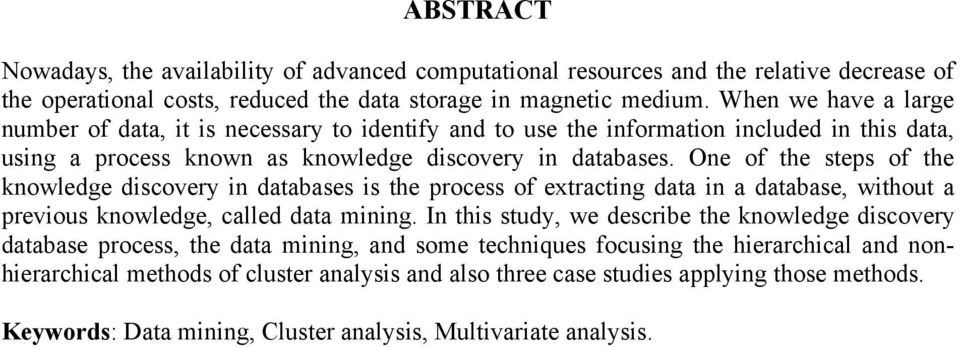 One of the steps of the knowledge discovery in databases is the process of extracting data in a database, without a previous knowledge, called data mining.