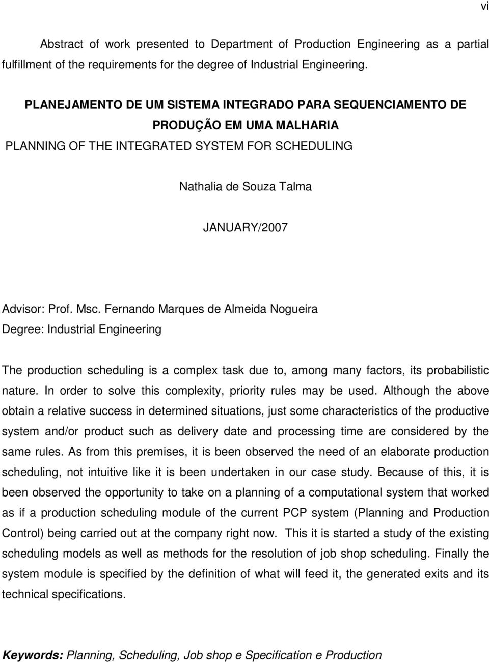 Fernando Marques de Almeida Nogueira Degree: Industrial Engineering The production scheduling is a complex task due to, among many factors, its probabilistic nature.
