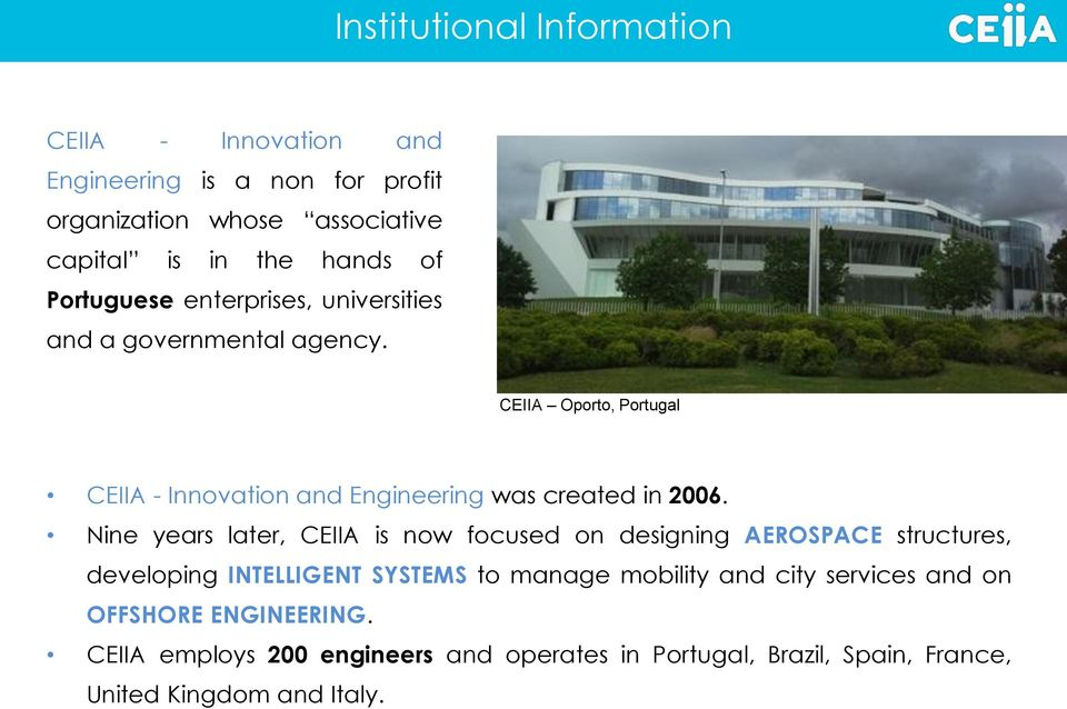 CEIIA Oporto, Portugal CEIIA - Innovation and Engineering was created in 2006.