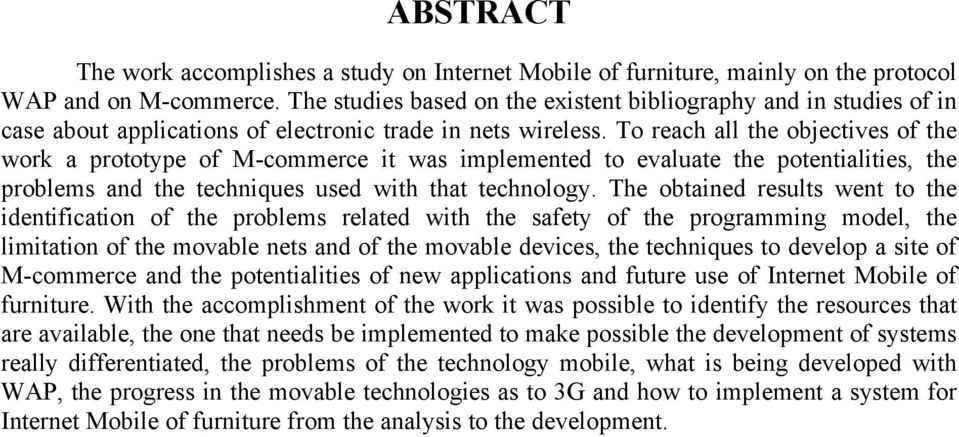 To reach all the objectives of the work a prototype of M-commerce it was implemented to evaluate the potentialities, the problems and the techniques used with that technology.