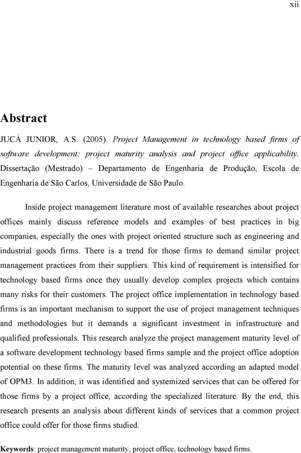 Inside project management literature most of available researches about project offices mainly discuss reference models and examples of best practices in big companies, especially the ones with
