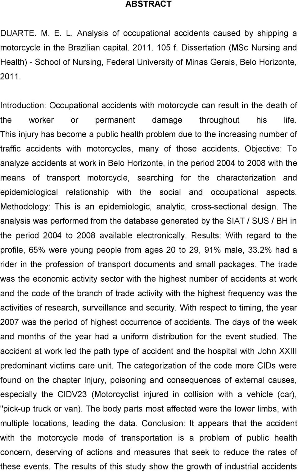 Introduction: Occupational accidents with motorcycle can result in the death of the worker or permanent damage throughout his life.