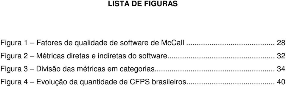 .. 28 Figura 2 Métricas diretas e indiretas do software.