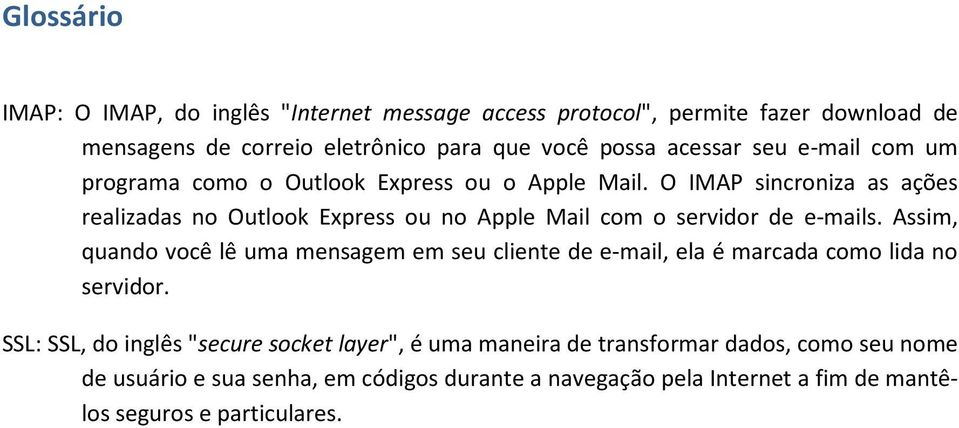 O IMAP sincroniza as ações realizadas no Outlook Express ou no Apple Mail com o servidor de e-mails.