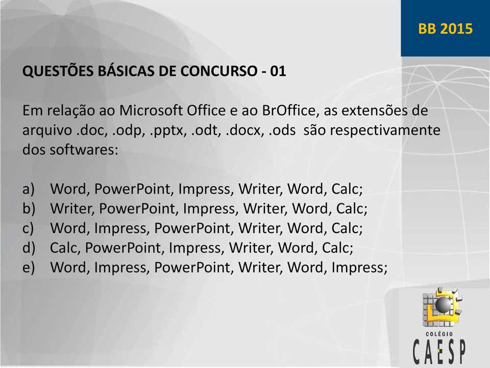 ods são respectivamente dos softwares: a) Word, PowerPoint, Impress, Writer, Word, Calc; b) Writer,