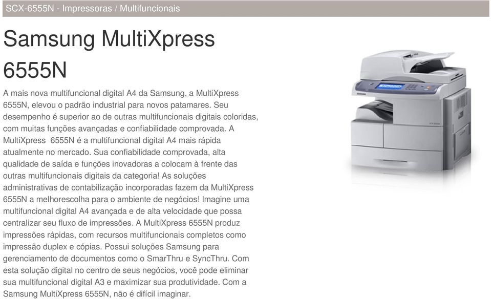 A MultiXpress 6555N é a multifuncional digital A4 mais rápida atualmente no mercado.