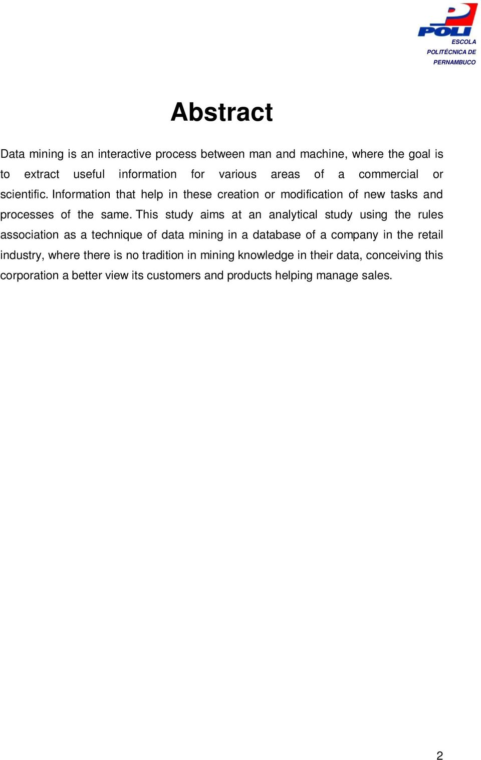 This study aims at an analytical study using the rules association as a technique of data mining in a database of a company in the retail