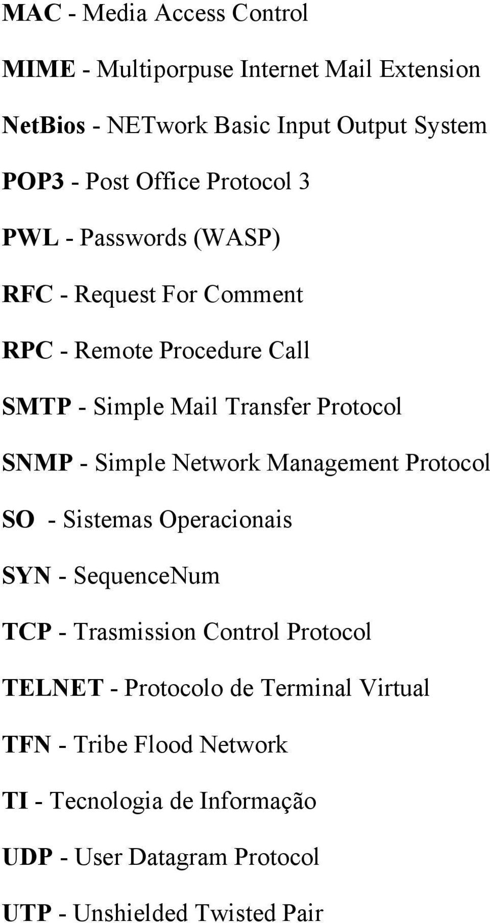 SNMP - Simple Network Management Protocol SO - Sistemas Operacionais SYN - SequenceNum TCP - Trasmission Control Protocol TELNET -