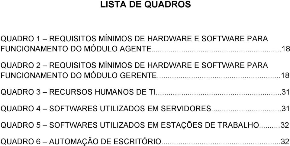..18 QUADRO 2 REQUISITOS MÍNIMOS DE HARDWARE E SOFTWARE PARA FUNCIONAMENTO DO MÓDULO GERENTE.