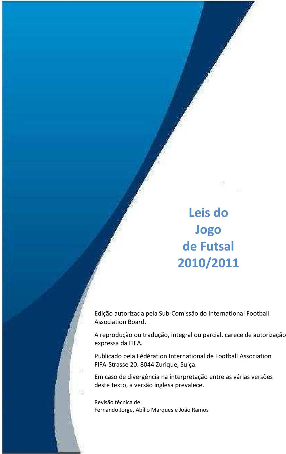 Publicado pela Fédération International de Football Association FIFA-Strasse 20. 8044 Zurique, Suíça.
