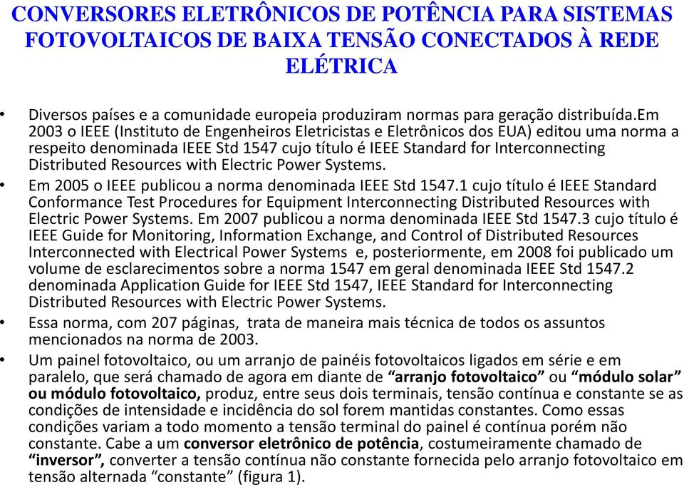with Electric Power Systems. Em 2005 o IEEE publicou a norma denominada IEEE Std 1547.