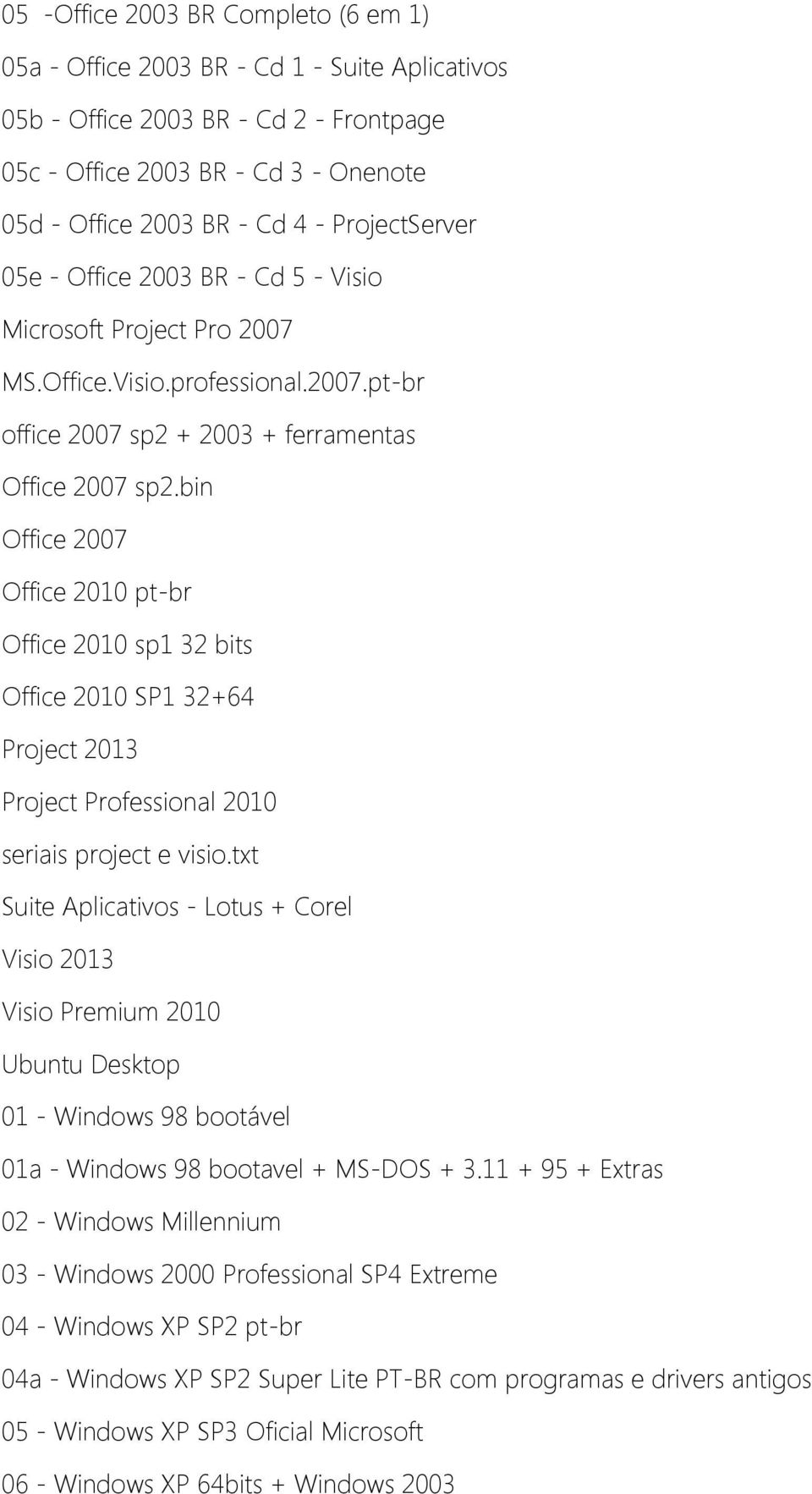bin Office 2007 Office 2010 pt-br Office 2010 sp1 32 bits Office 2010 SP1 32+64 Project 2013 Project Professional 2010 seriais project e visio.
