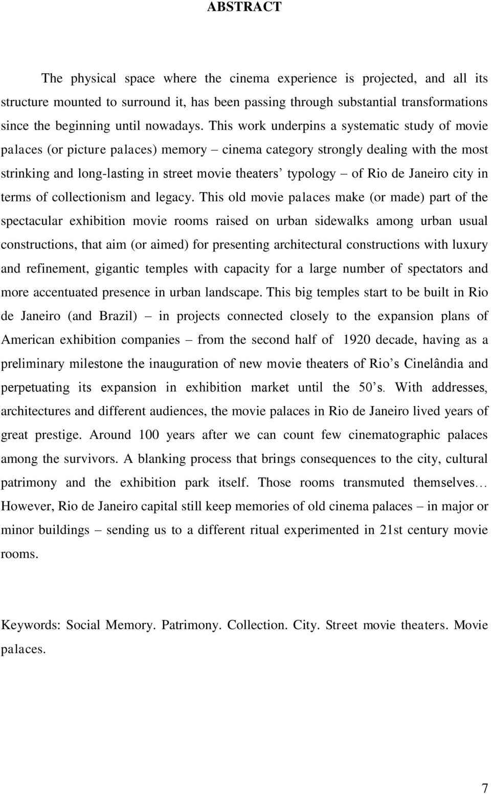 This work underpins a systematic study of movie palaces (or picture palaces) memory cinema category strongly dealing with the most strinking and long-lasting in street movie theaters typology of Rio