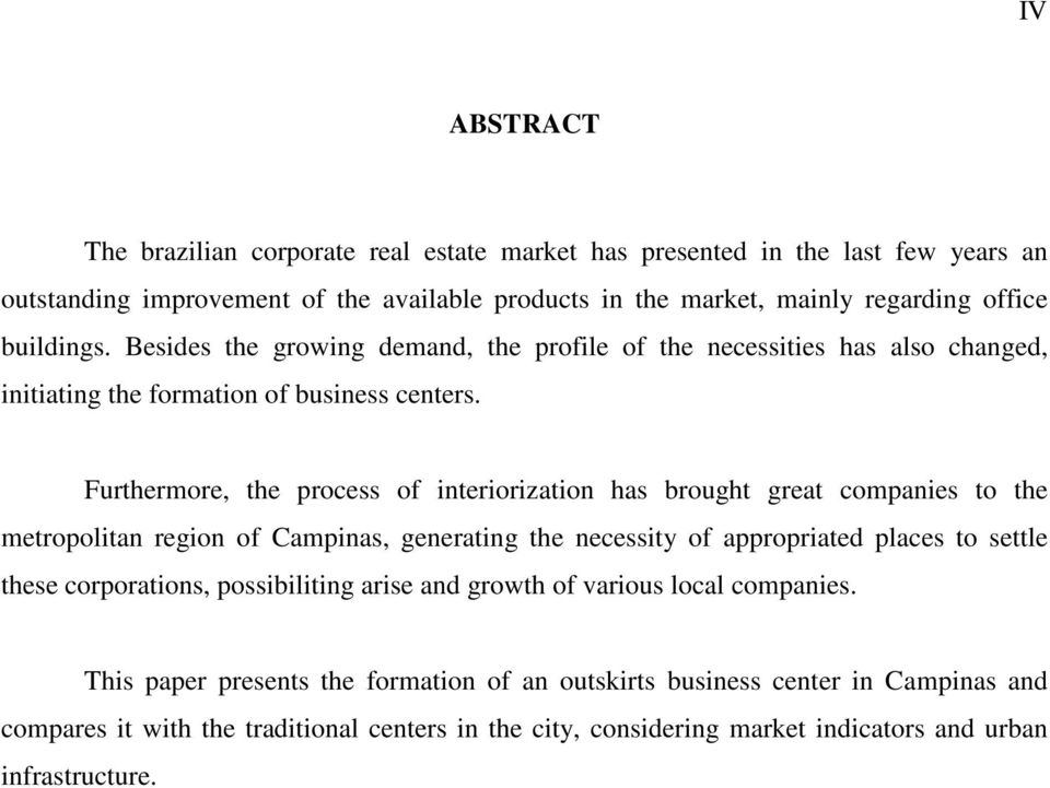 Furthermore, the process of interiorization has brought great companies to the metropolitan region of Campinas, generating the necessity of appropriated places to settle these corporations,