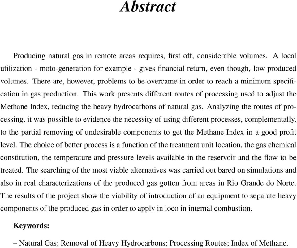 This work presents different routes of processing used to adjust the Methane Index, reducing the heavy hydrocarbons of natural gas.