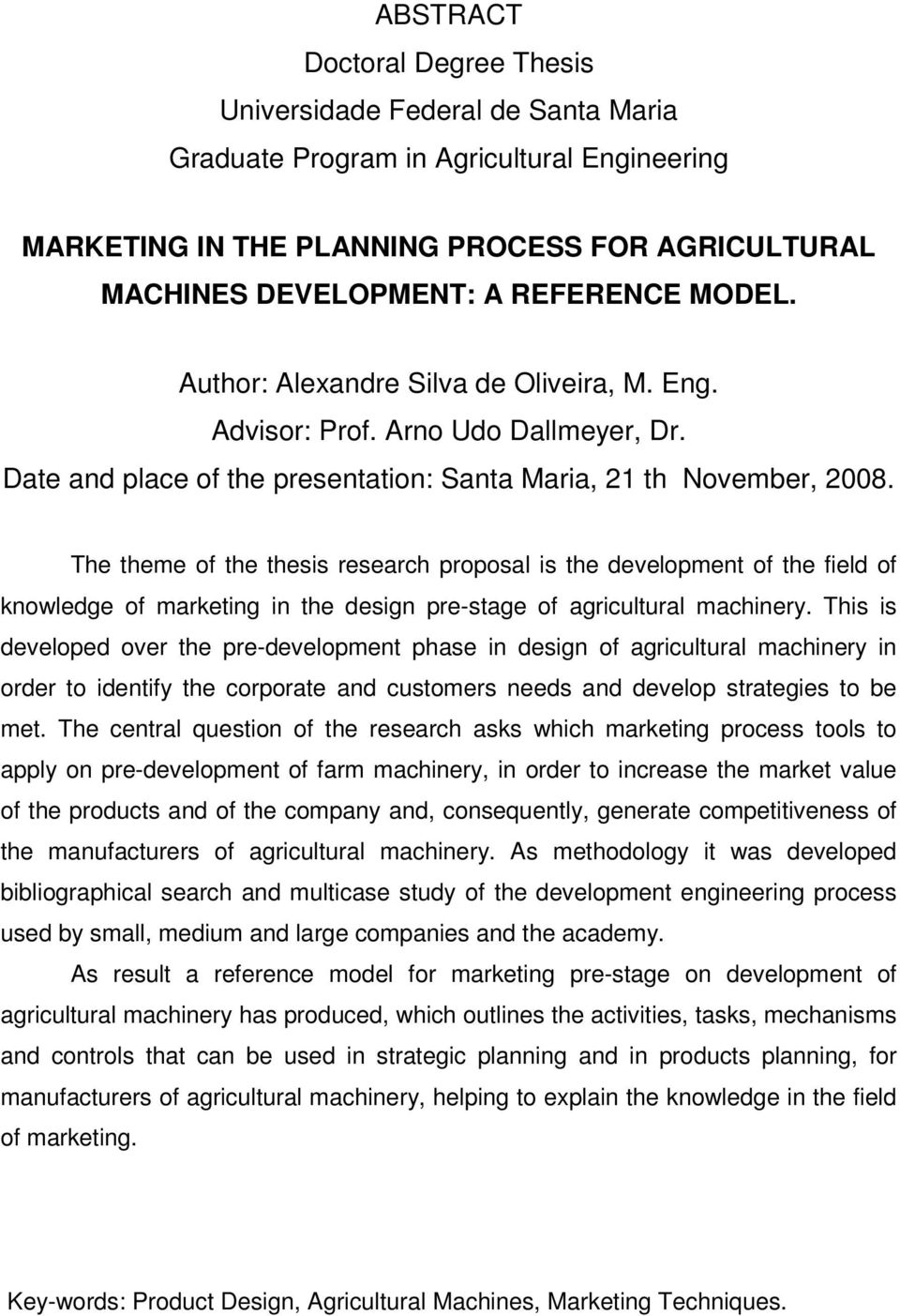 The theme of the thesis research proposal is the development of the field of knowledge of marketing in the design pre-stage of agricultural machinery.