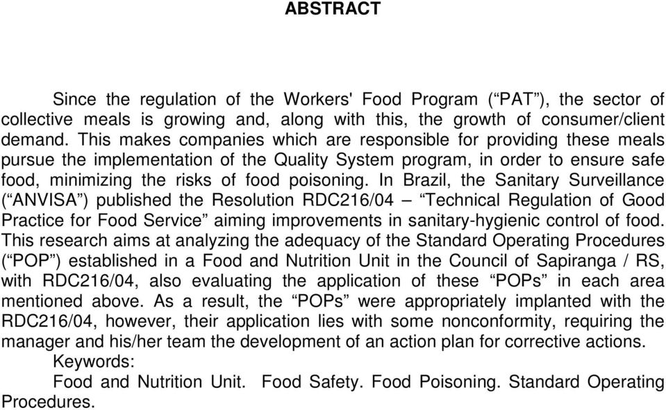 In Brazil, the Sanitary Surveillance ( ANVISA ) published the Resolution RDC216/04 Technical Regulation of Good Practice for Food Service aiming improvements in sanitary-hygienic control of food.