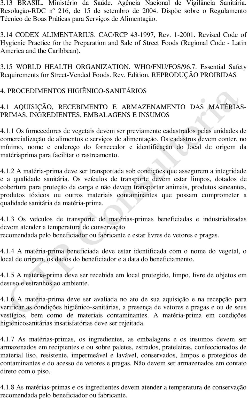 Revised Code of Hygienic Practice for the Preparation and Sale of Street Foods (Regional Code - Latin America and the Caribbean). 3.15 WORLD HEALTH ORGANIZATION. WHO/FNU/FOS/96.7.