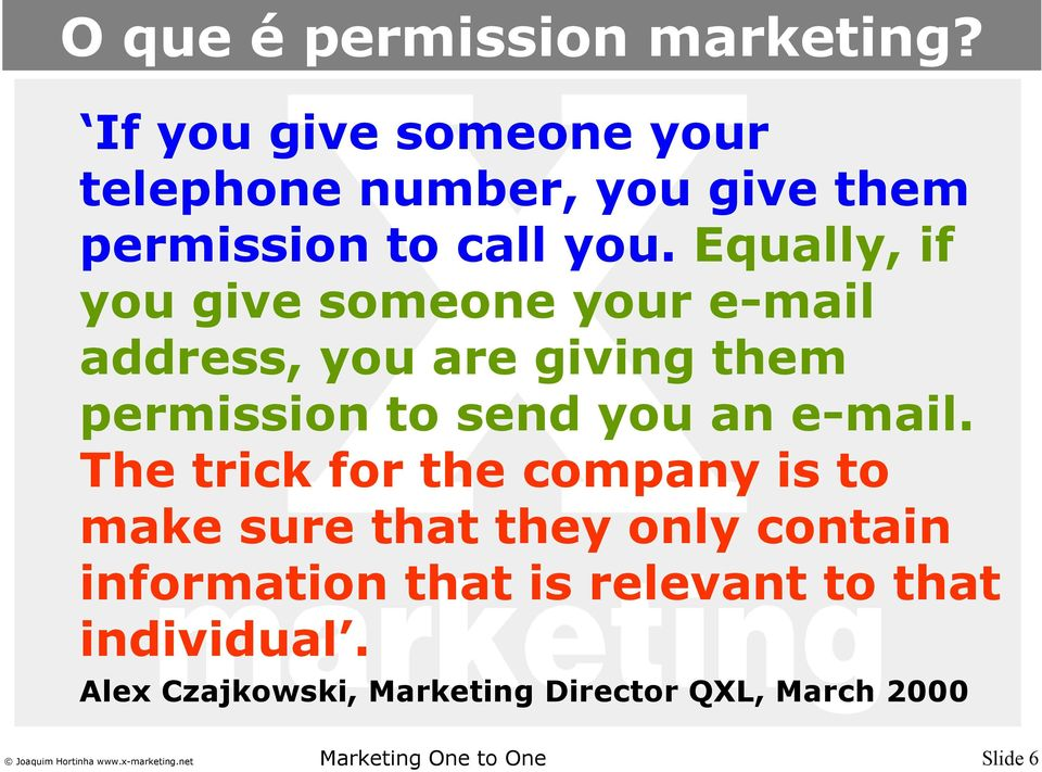 Equally, if you give someone your e-mail address, you are giving them permission to send you an