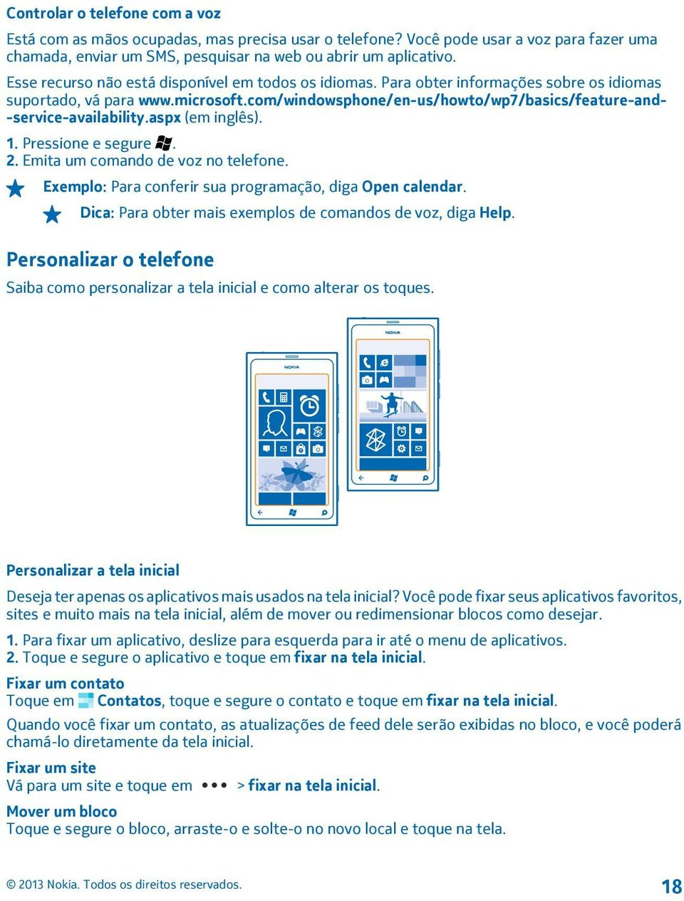 com/windowsphone/en-us/howto/wp7/basics/feature-and- -service-availability.aspx (em inglês). 1. Pressione e segure. 2. Emita um comando de voz no telefone.