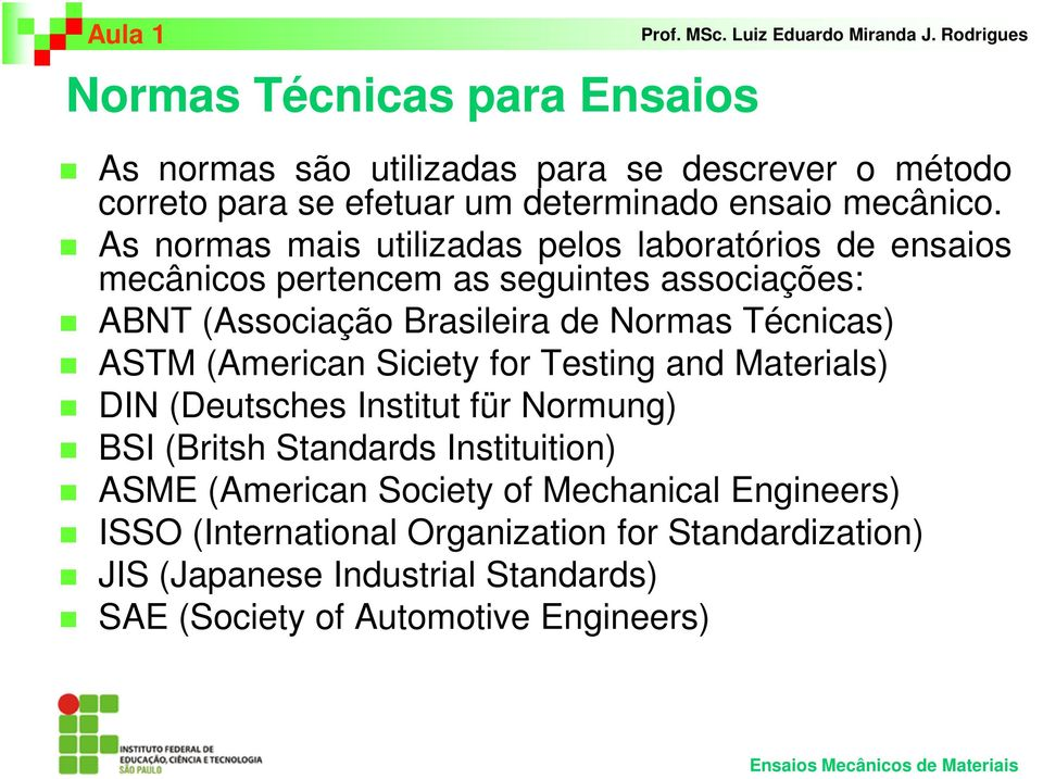 Técnicas) ASTM (American Siciety for Testing and Materials) DIN (Deutsches Institut für Normung) BSI (Britsh Standards Instituition) ASME