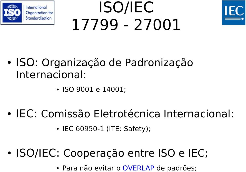 Eletrotécnica Internacional: IEC 60950-1 (ITE: Safety);