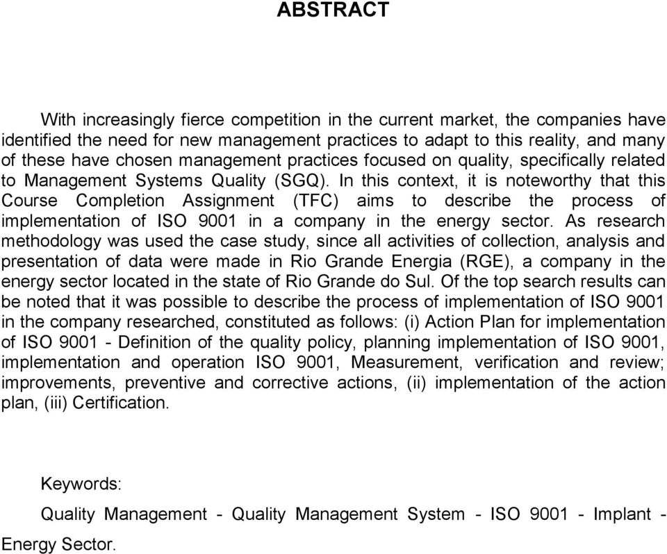 In this context, it is noteworthy that this Course Completion Assignment (TFC) aims to describe the process of implementation of ISO 9001 in a company in the energy sector.