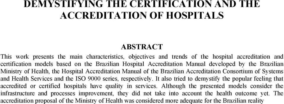 Services and the ISO 9000 series, respectively. It also tried to demystify the popular feeling that accredited or certified hospitals have quality in services.