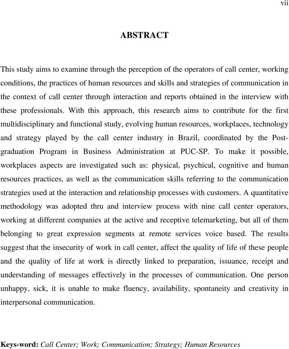 With this approach, this research aims to contribute for the first multidisciplinary and functional study, evolving human resources, workplaces, technology and strategy played by the call center
