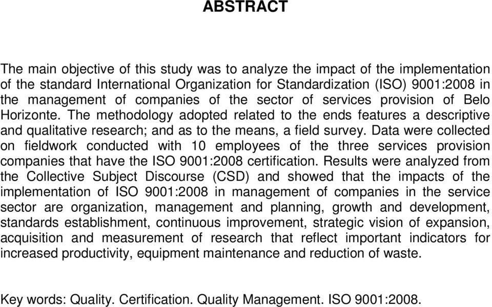 Data were collected on fieldwork conducted with 10 employees of the three services provision companies that have the ISO 9001:2008 certification.