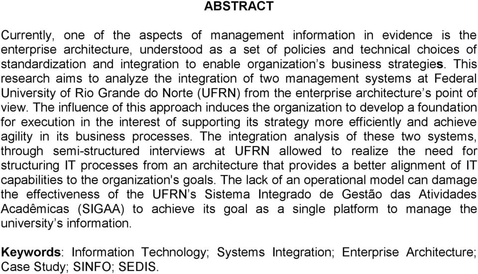 This research aims to analyze the integration of two management systems at Federal University of Rio Grande do Norte (UFRN) from the enterprise architecture s point of view.