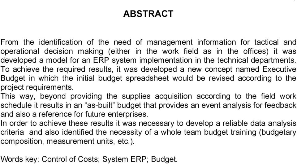 To achieve the required results, it was developed a new concept named Executive Budget in which the initial budget spreadsheet would be revised according to the project requirements.