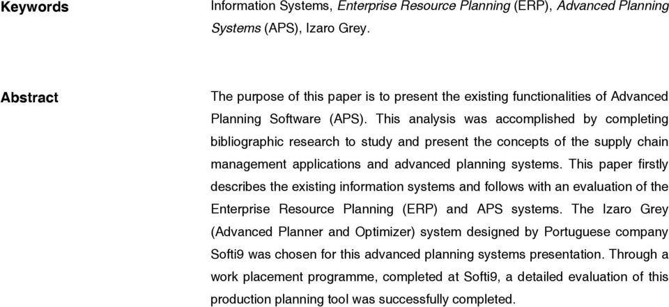 This analysis was accomplished by completing bibliographic research to study and present the concepts of the supply chain management applications and advanced planning systems.