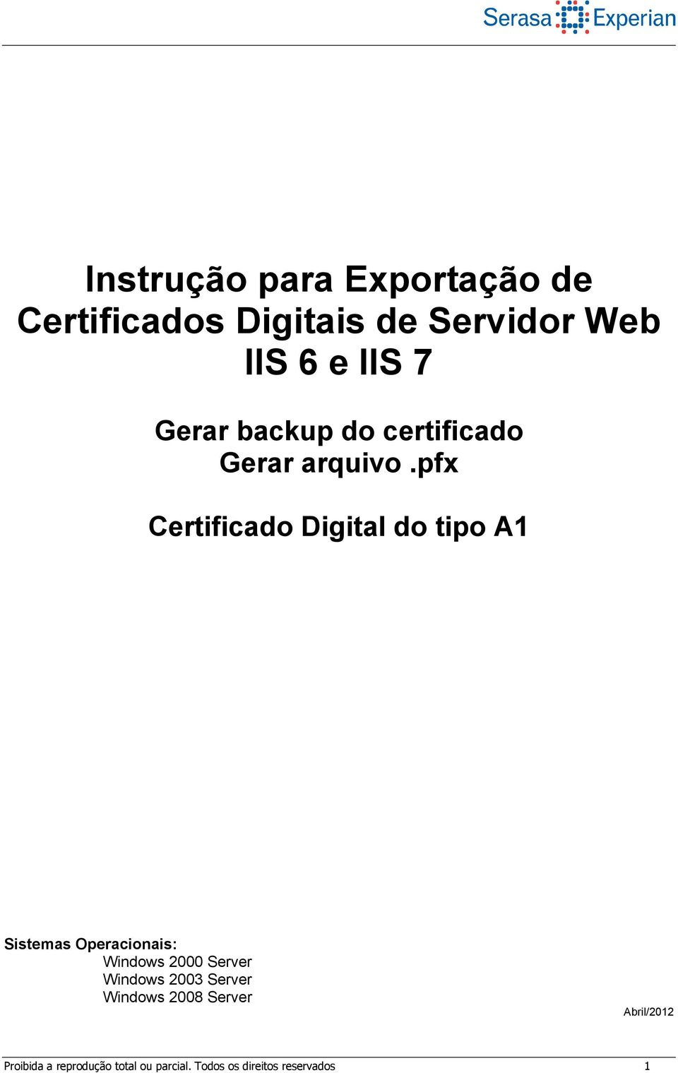 pfx Certificado Digital do tipo A1 Sistemas Operacionais: Windows 2000 Server