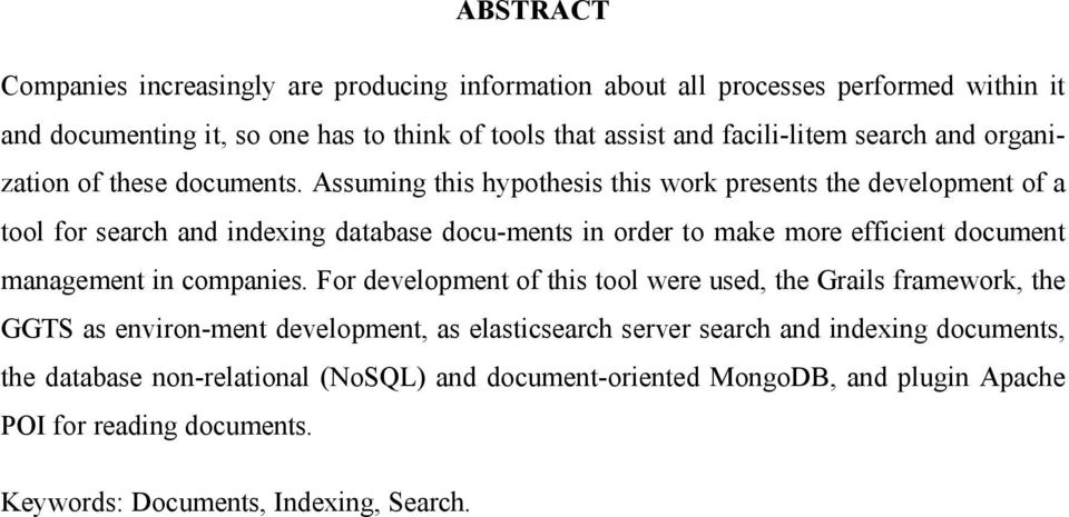 Assuming this hypothesis this work presents the development of a tool for search and indexing database docu-ments in order to make more efficient document management in