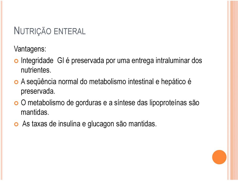 A seqüência normal do metabolismo intestinal e hepático é preservada.