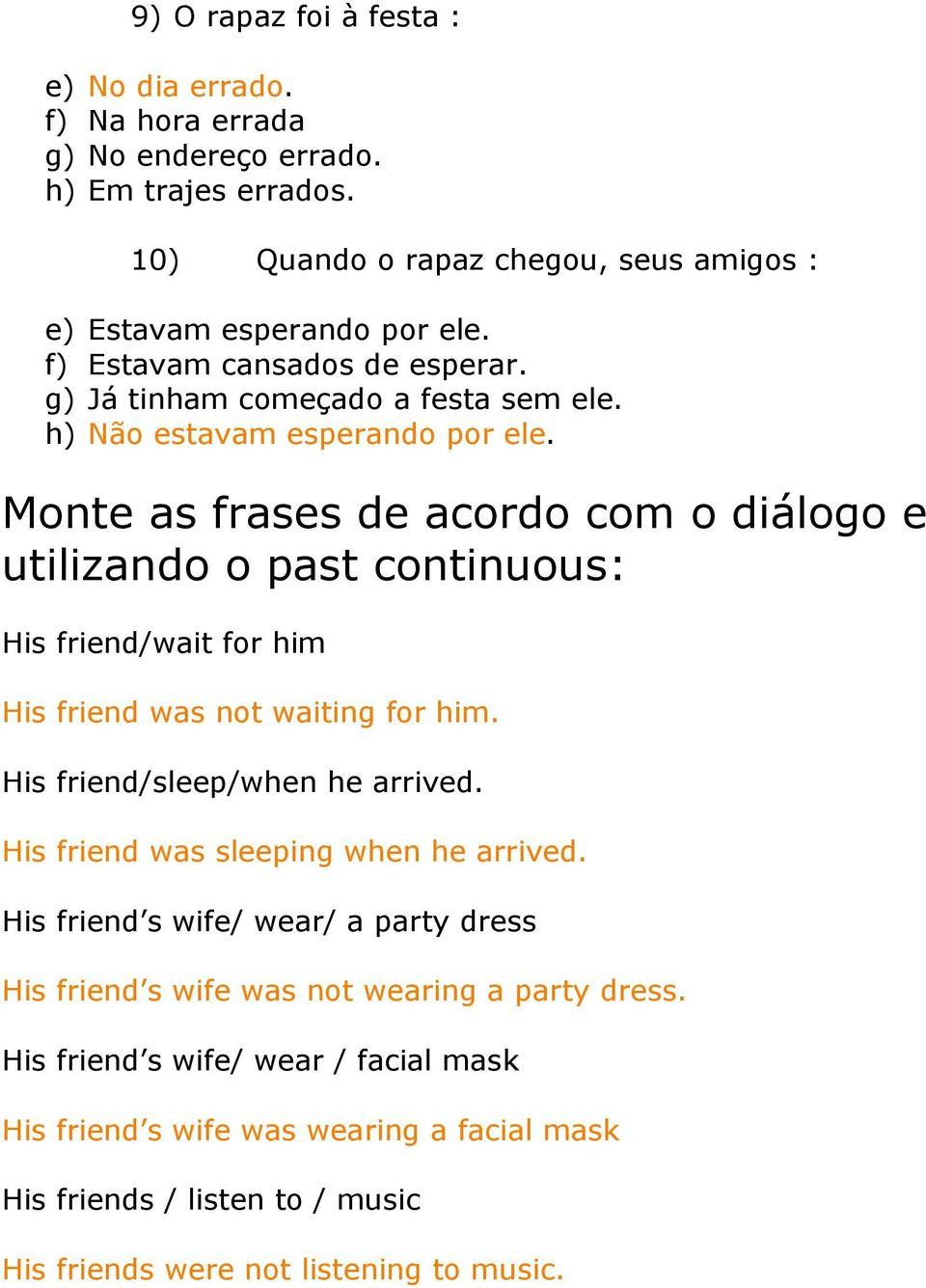 Monte as frases de acordo com o diálogo e utilizando o past continuous: His friend/wait for him His friend was not waiting for him. His friend/sleep/when he arrived.