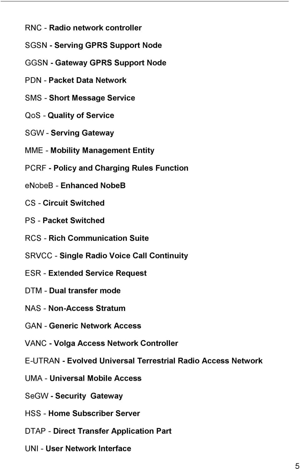 Single Radio Voice Call Continuity ESR - Extended Service Request DTM - Dual transfer mode NAS - Non-Access Stratum GAN - Generic Network Access VANC - Volga Access Network Controller E-UTRAN -
