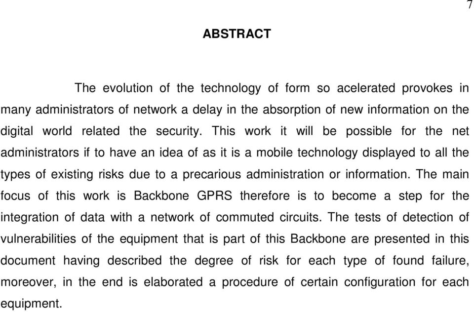 information. The main focus of this work is Backbone GPRS therefore is to become a step for the integration of data with a network of commuted circuits.