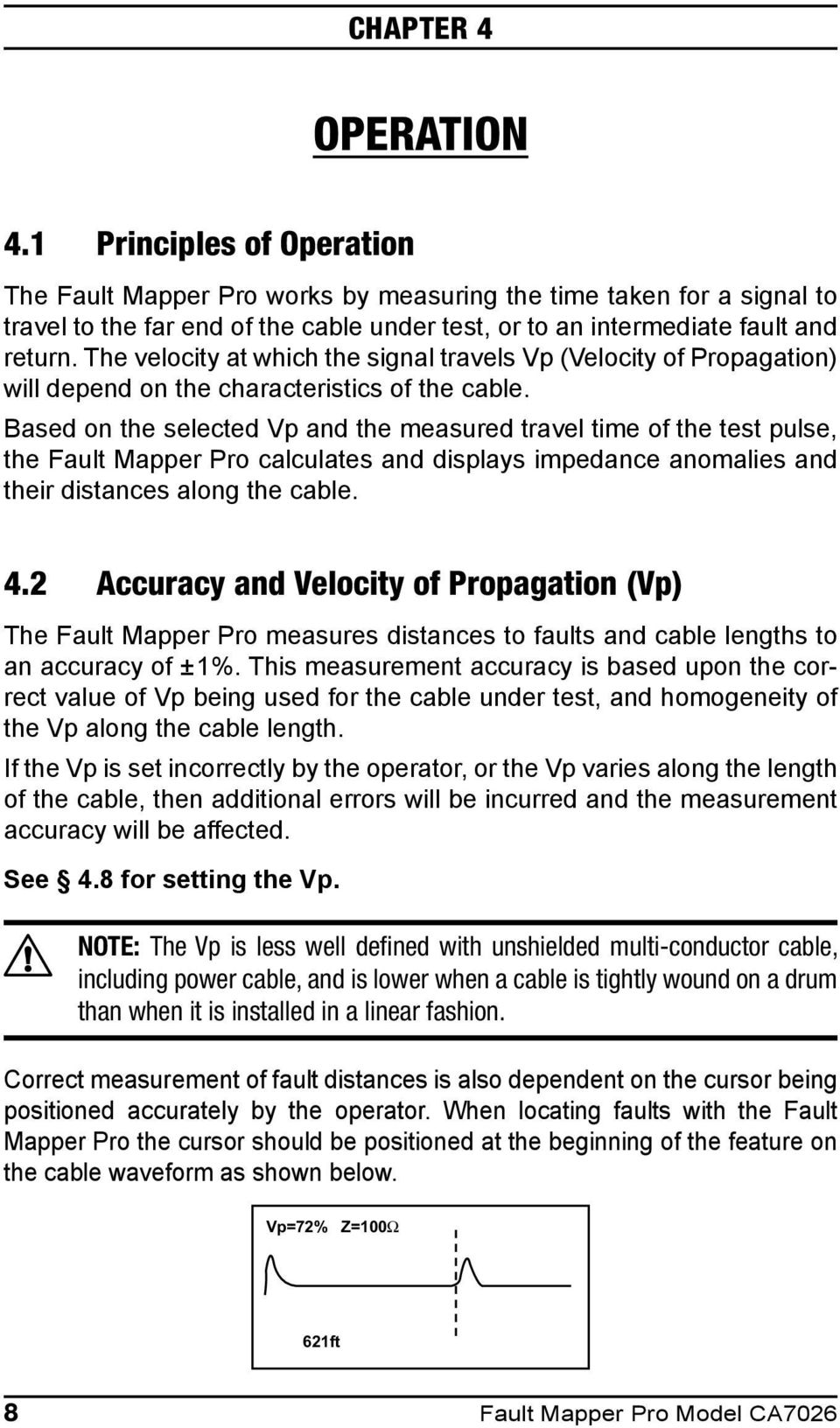The velocity at which the signal travels Vp (Velocity of Propagation) will depend on the characteristics of the cable.