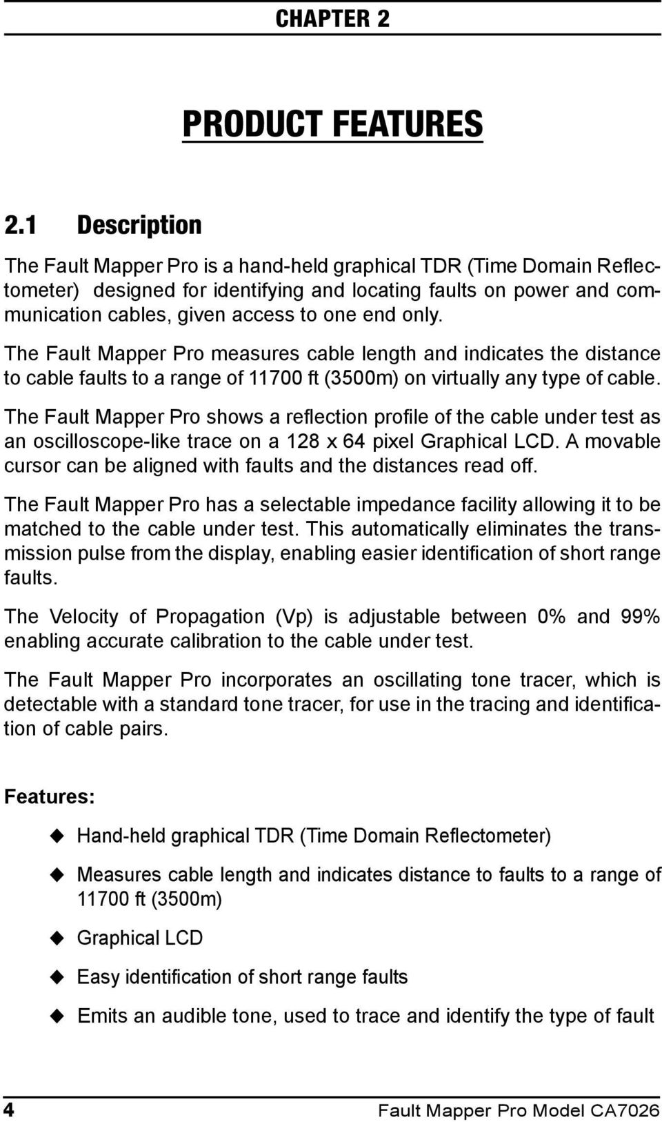 only. The Fault Mapper Pro measures cable length and indicates the distance to cable faults to a range of 11700 ft (3500m) on virtually any type of cable.