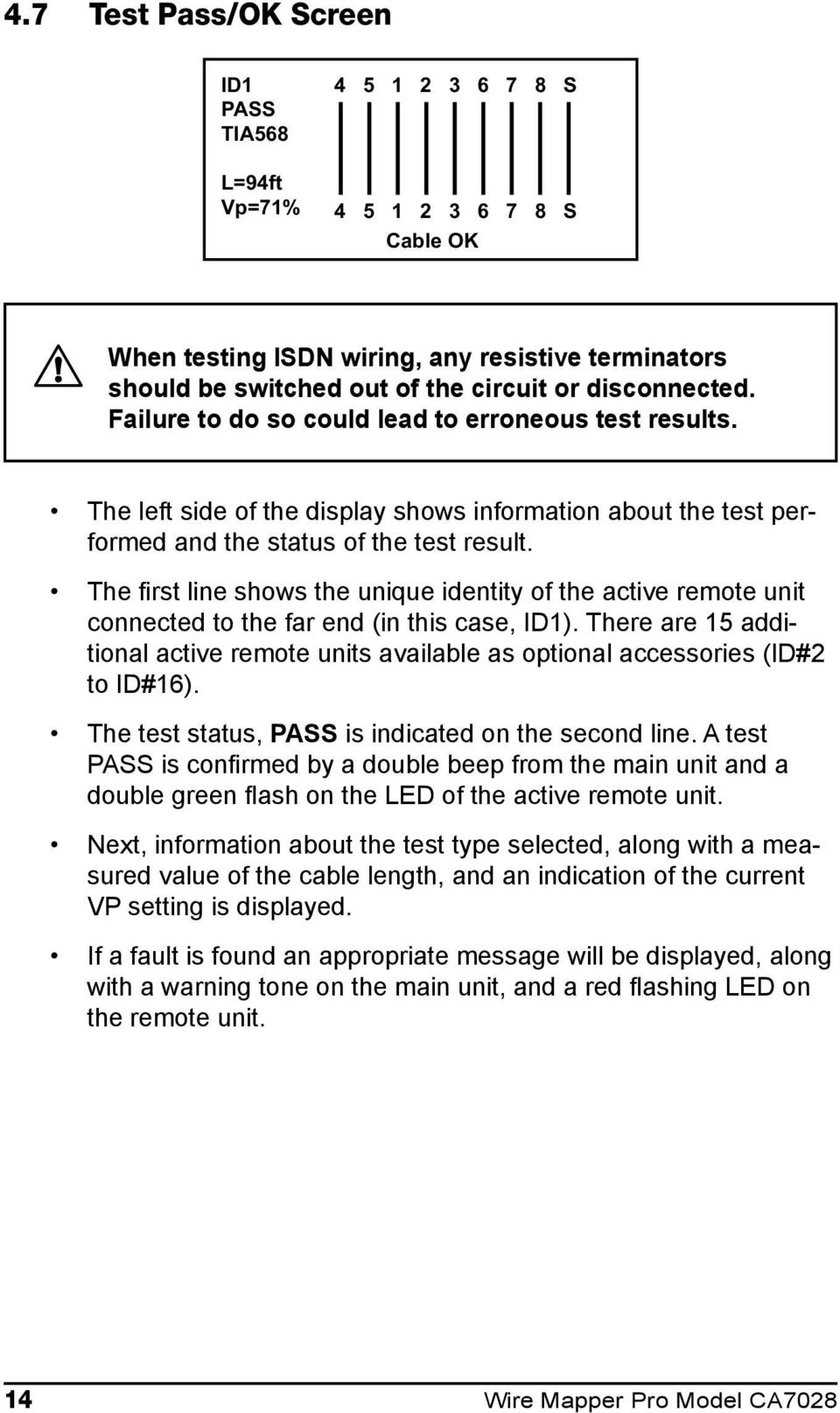 The first line shows the unique identity of the active remote unit connected to the far end (in this case, ID). There are additional active remote units available as optional accessories (ID# to ID#).