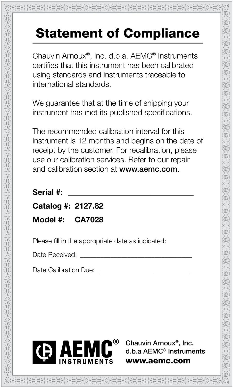 The recommended calibration interval for this instrument is months and begins on the date of receipt by the customer. For recalibration, please use our calibration services.