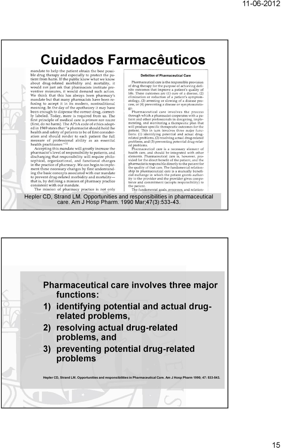 Pharmaceutical care involves three major functions: 1) identifying potential and actual drugrelated problems, 2)