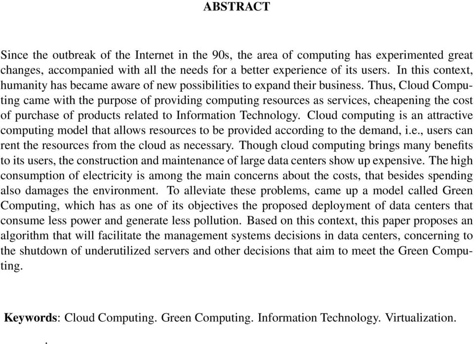 Thus, Cloud Computing came with the purpose of providing computing resources as services, cheapening the cost of purchase of products related to Information Technology.