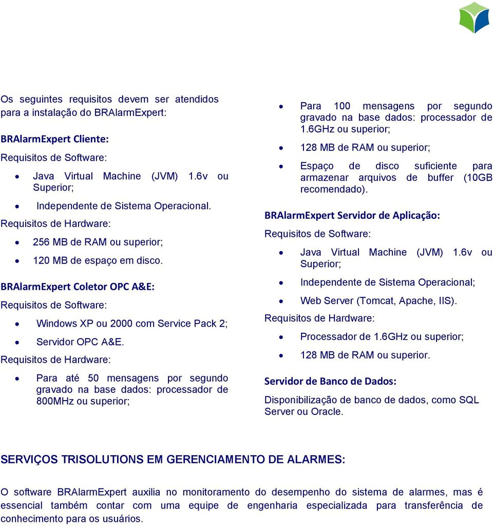 BRAlarmExpert Coletor OPC A&E: Requisitos de Software: Windows XP ou 2000 com Service Pack 2; Servidor OPC A&E.