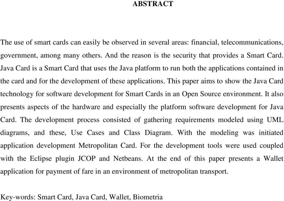This paper aims to show the Java Card technology for software development for Smart Cards in an Open Source environment.